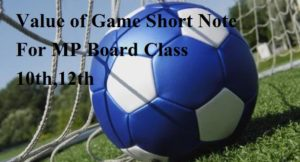 Value of Games Short Note For MP Board Class 10th,12th